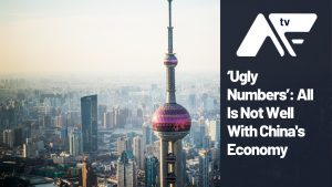 AF TV – 'Ugly numbers': All Is Not Well With China's Economy
