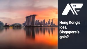 AF TV – Hong Kong's loss, Singapore's gain?