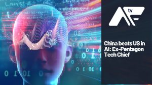 AF TV – China beats US in AI: Ex-Pentagon Tech Chief